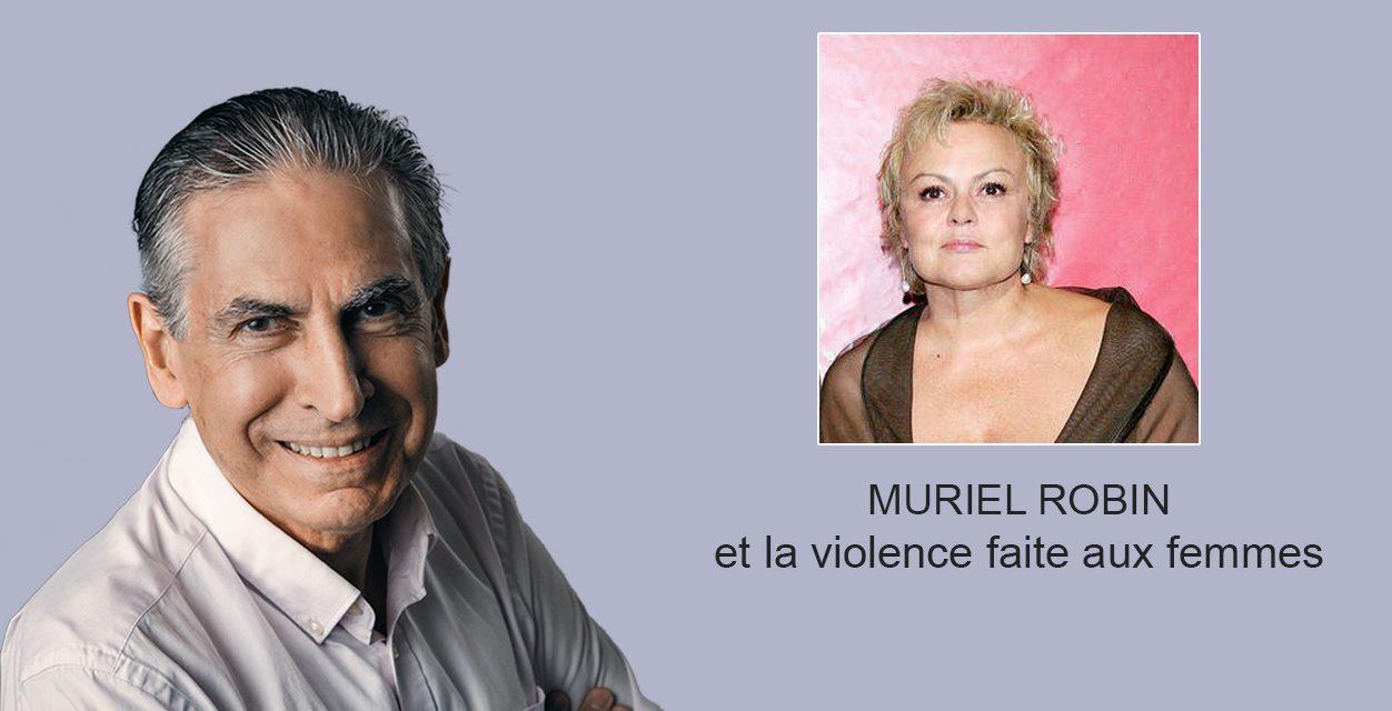 Muriel Robin et la violence faite aux femmes ….