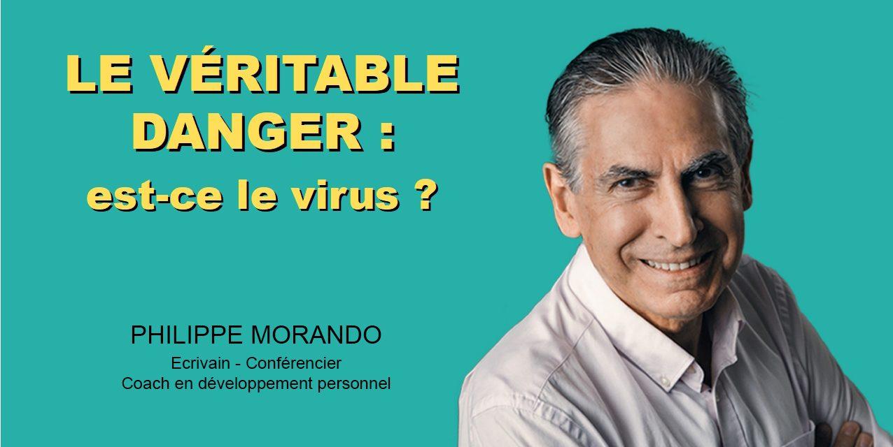 LE VÉRITABLE DANGER  : EST- CE LE VIRUS  ?